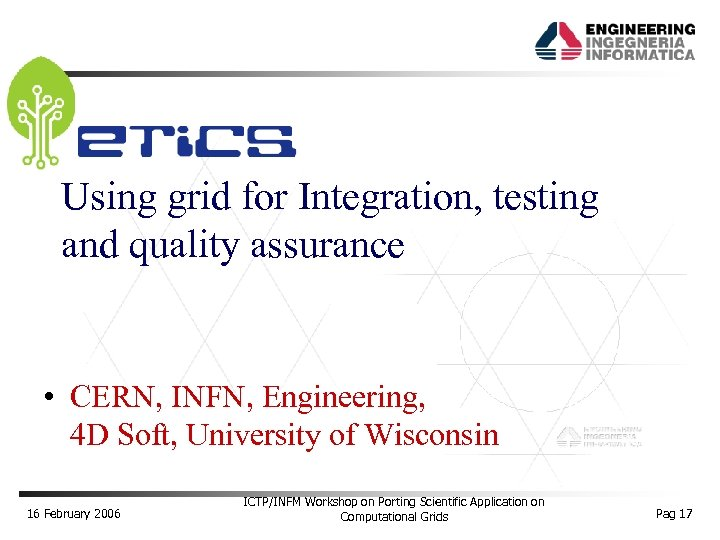 Using grid for Integration, testing and quality assurance • CERN, INFN, Engineering, 4 D