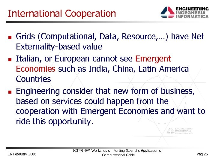 International Cooperation Grids (Computational, Data, Resource, …) have Net Externality-based value Italian, or European