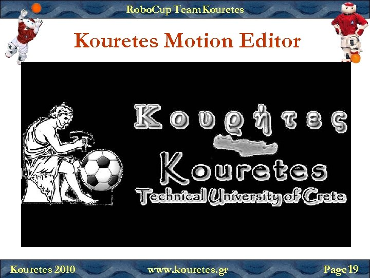 Robo. Cup Team Kouretes Motion Editor Kouretes 2010 www. kouretes. gr Page 19