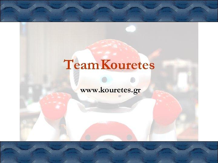 Team Kouretes www. kouretes. gr