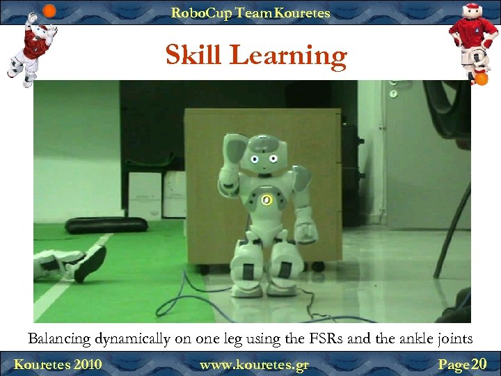 Robo. Cup Team Kouretes Skill Learning Balancing dynamically on one leg using the FSRs