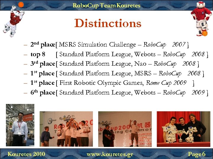 Robo. Cup Team Kouretes Distinctions – – – 2 nd place[ MSRS Simulation Challenge
