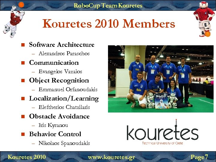Robo. Cup Team Kouretes 2010 Members Software Architecture – Alexandros Paraschos Communication – Evangelos