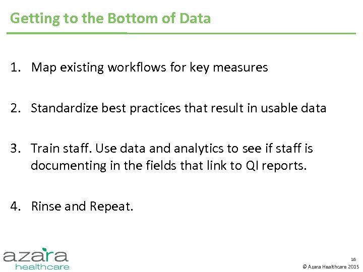 Getting to the Bottom of Data 1. Map existing workflows for key measures 2.