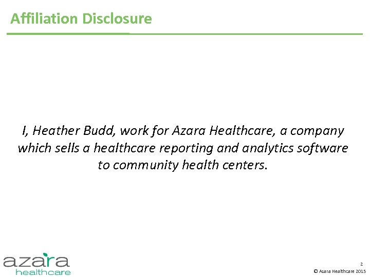 Affiliation Disclosure I, Heather Budd, work for Azara Healthcare, a company which sells a