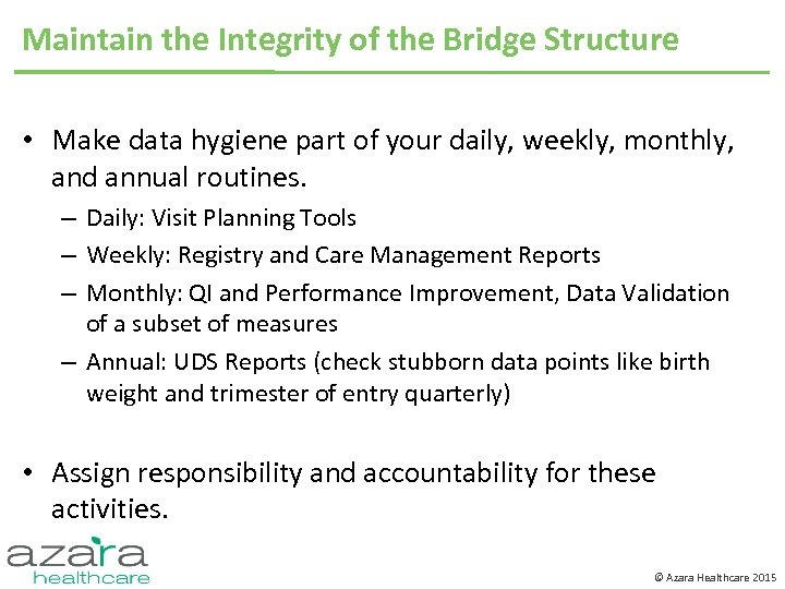 Maintain the Integrity of the Bridge Structure • Make data hygiene part of your