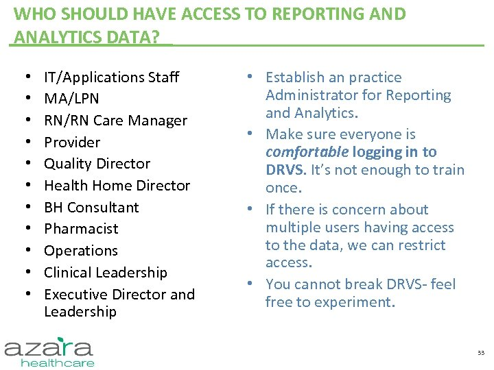 WHO SHOULD HAVE ACCESS TO REPORTING AND ANALYTICS DATA? • • • IT/Applications Staff
