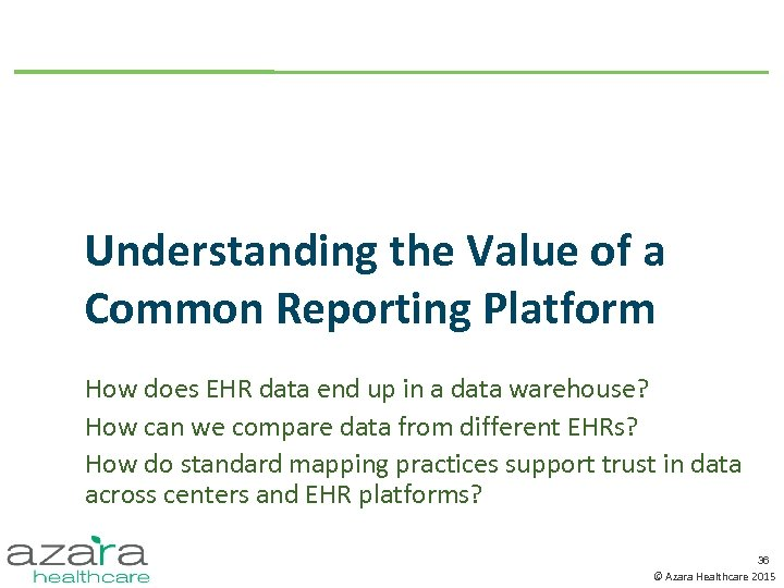 Understanding the Value of a Common Reporting Platform How does EHR data end up
