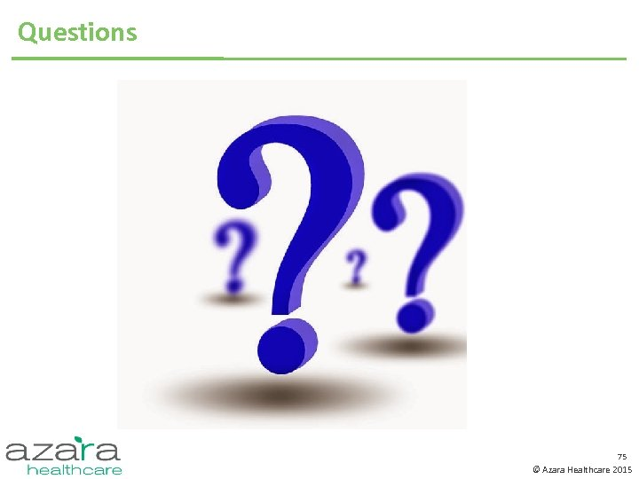 Questions 75 © Azara Healthcare 2015