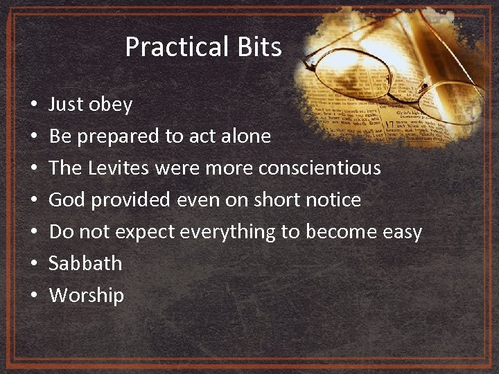 Practical Bits • • Just obey Be prepared to act alone The Levites were