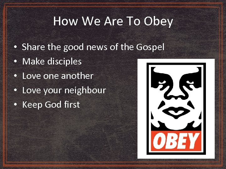 How We Are To Obey • • • Share the good news of the