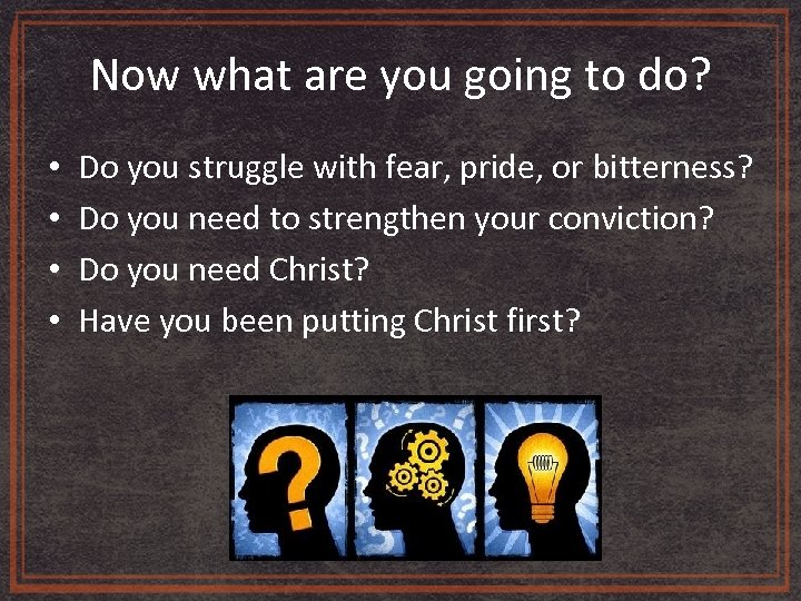 Now what are you going to do? • • Do you struggle with fear,