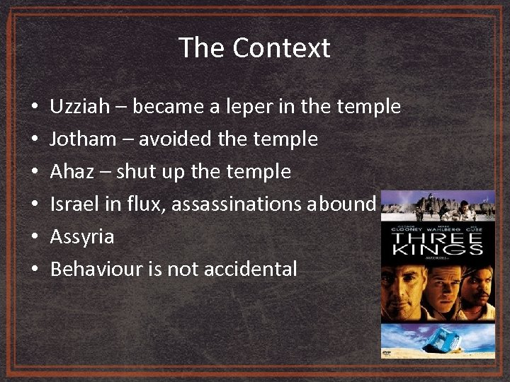 The Context • • • Uzziah – became a leper in the temple Jotham