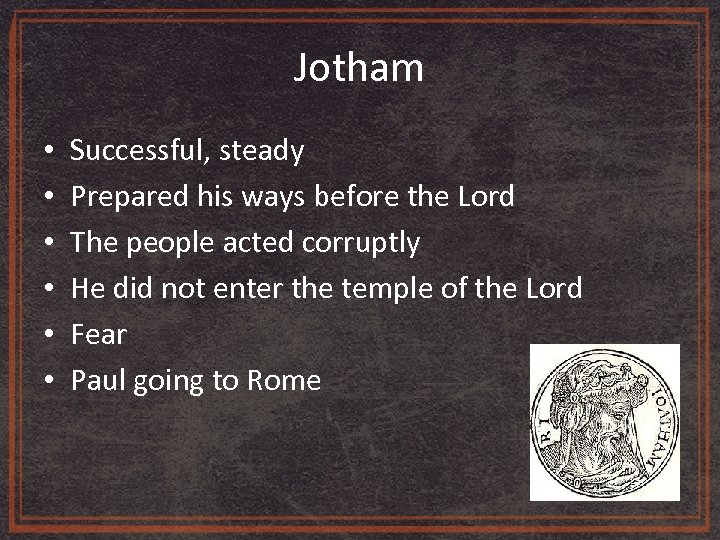 Jotham • • • Successful, steady Prepared his ways before the Lord The people