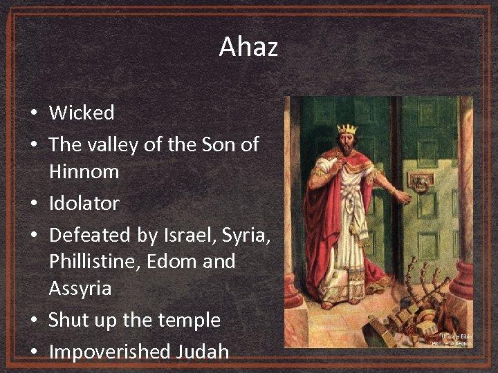 Ahaz • Wicked • The valley of the Son of Hinnom • Idolator •
