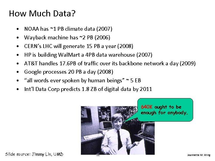 How Much Data? • • NOAA has ~1 PB climate data (2007) Wayback machine