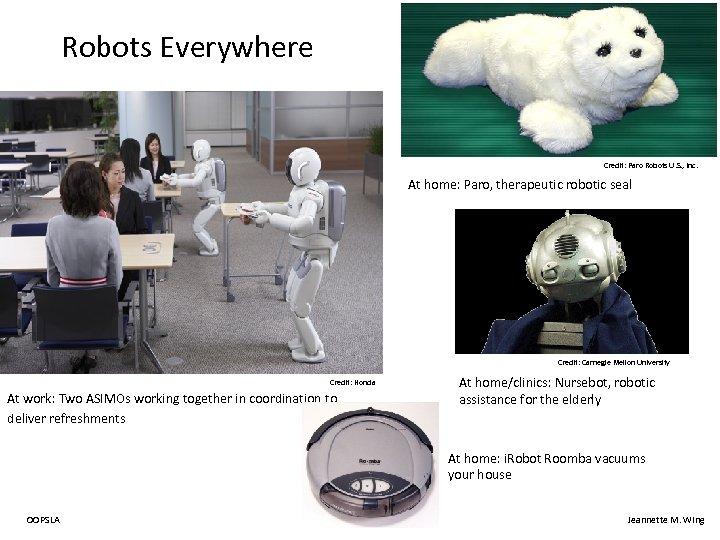 Robots Everywhere Credit: Paro Robots U. S. , Inc. At home: Paro, therapeutic robotic
