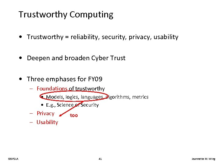 Trustworthy Computing • Trustworthy = reliability, security, privacy, usability • Deepen and broaden Cyber