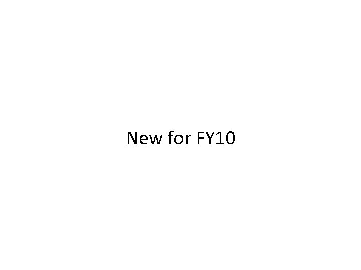 New for FY 10