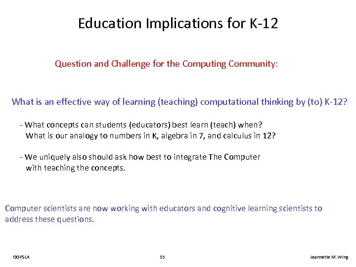 Education Implications for K-12 Question and Challenge for the Computing Community: What is an