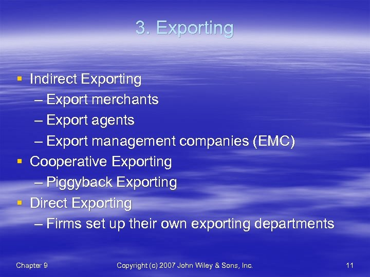 3. Exporting § Indirect Exporting – Export merchants – Export agents – Export management