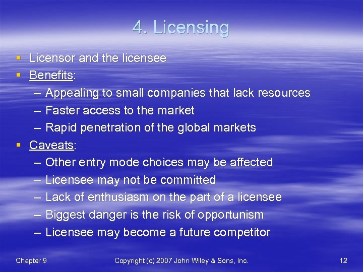 4. Licensing § Licensor and the licensee § Benefits: – Appealing to small companies