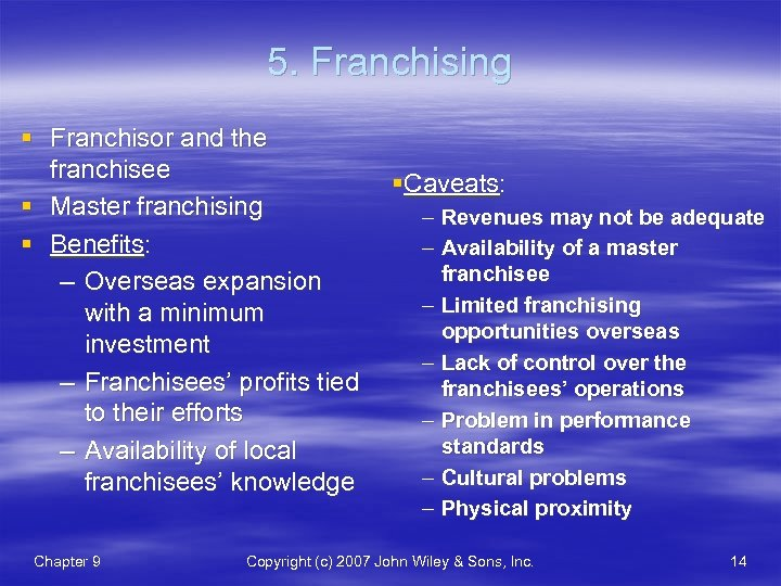 5. Franchising § Franchisor and the franchisee § Master franchising § Benefits: – Overseas