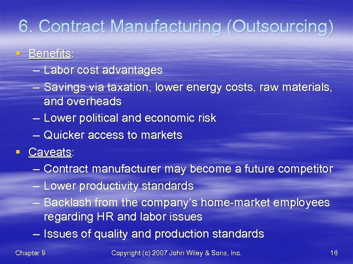 6. Contract Manufacturing (Outsourcing) § Benefits: – Labor cost advantages – Savings via taxation,
