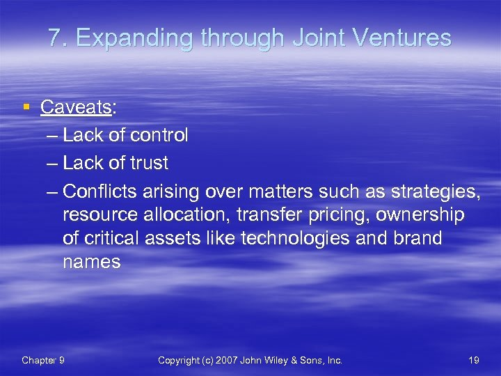 7. Expanding through Joint Ventures § Caveats: – Lack of control – Lack of