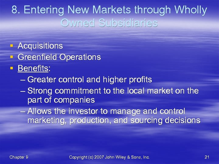 8. Entering New Markets through Wholly Owned Subsidiaries § Acquisitions § Greenfield Operations §