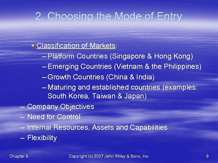 2. Choosing the Mode of Entry – – § Classification of Markets: – Platform