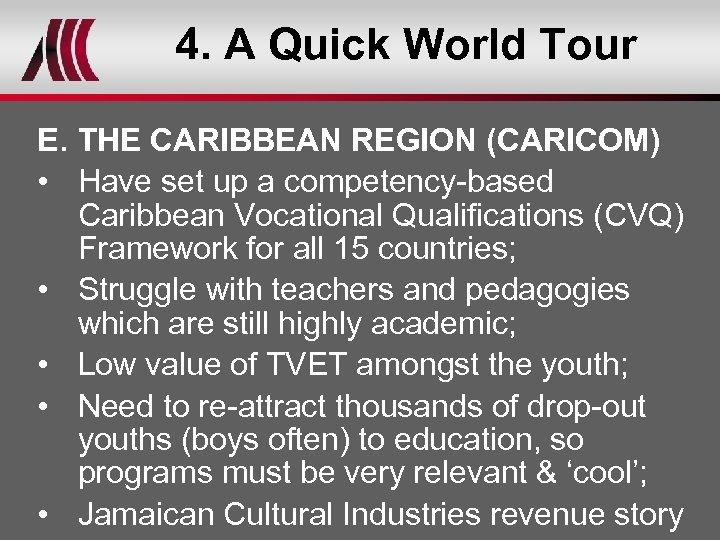 4. A Quick World Tour E. THE CARIBBEAN REGION (CARICOM) • Have set up