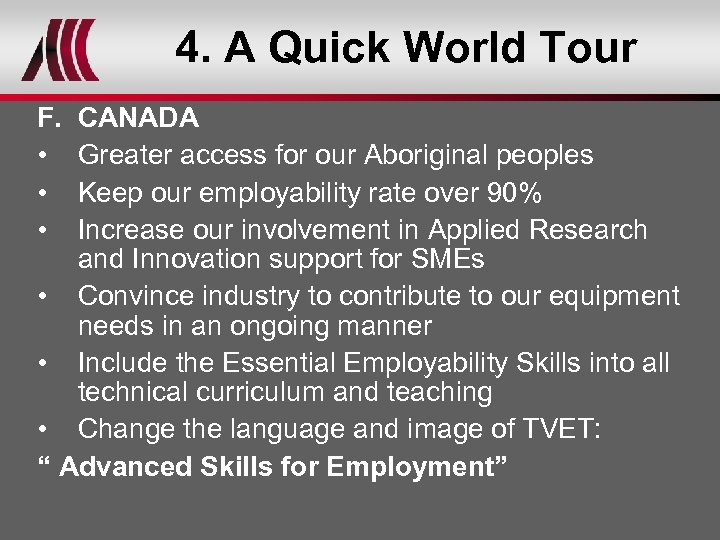 4. A Quick World Tour F. • • • CANADA Greater access for our