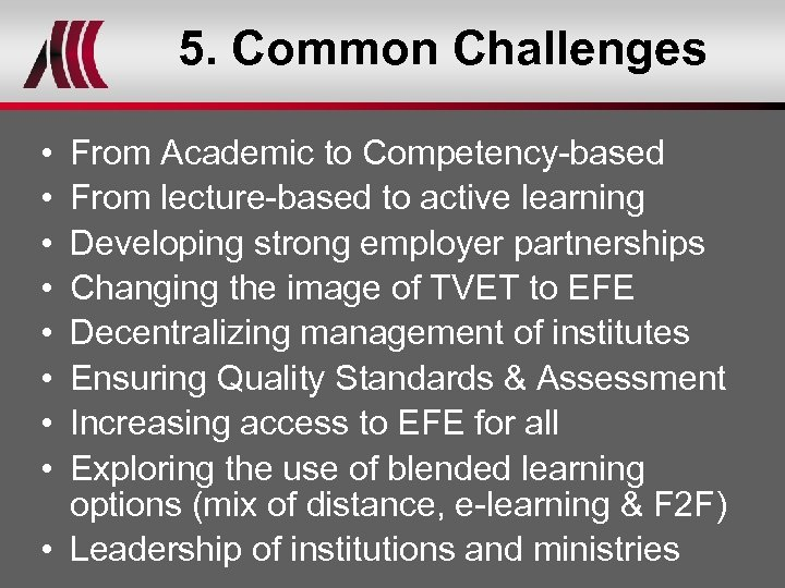 5. Common Challenges • • From Academic to Competency-based From lecture-based to active learning