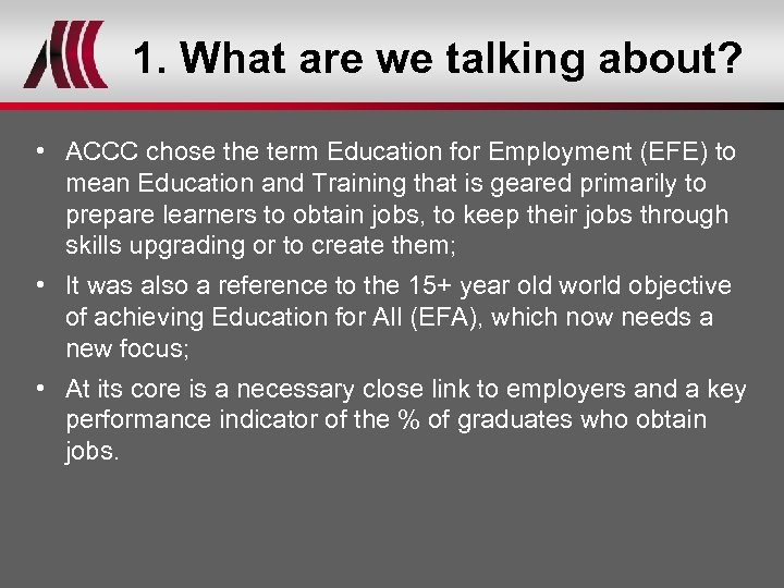 1. What are we talking about? • ACCC chose the term Education for Employment