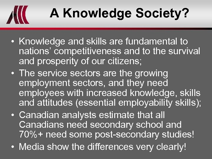 A Knowledge Society? • Knowledge and skills are fundamental to nations' competitiveness and to