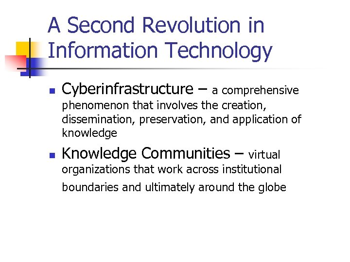 A Second Revolution in Information Technology n Cyberinfrastructure – n Knowledge Communities – a