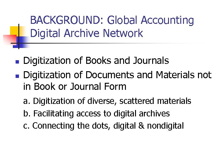 BACKGROUND: Global Accounting Digital Archive Network n n Digitization of Books and Journals Digitization