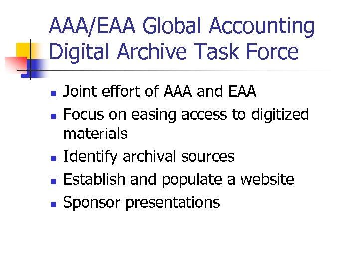 AAA/EAA Global Accounting Digital Archive Task Force n n n Joint effort of AAA
