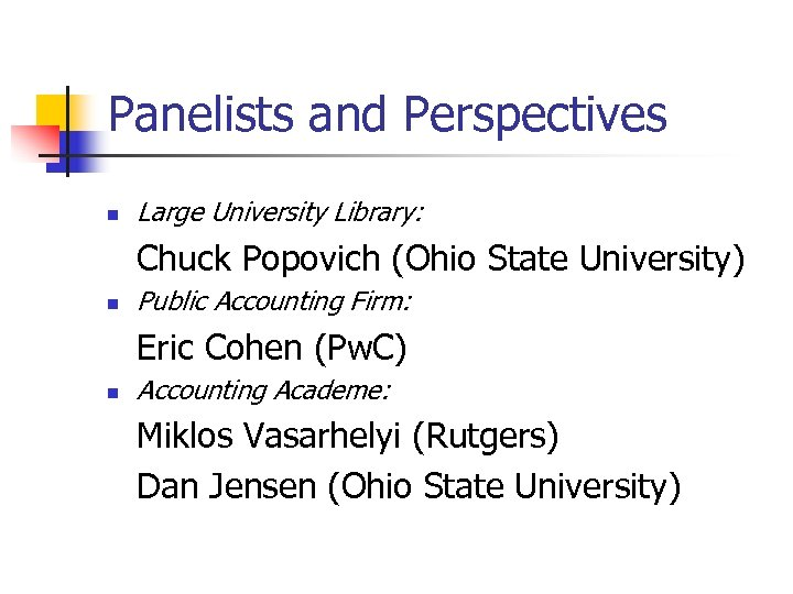 Panelists and Perspectives n Large University Library: Chuck Popovich (Ohio State University) n Public