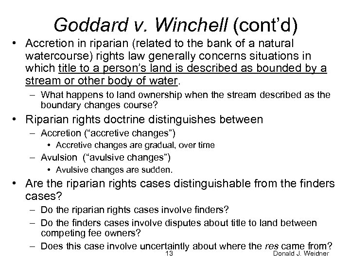 Goddard v. Winchell (cont'd) • Accretion in riparian (related to the bank of a