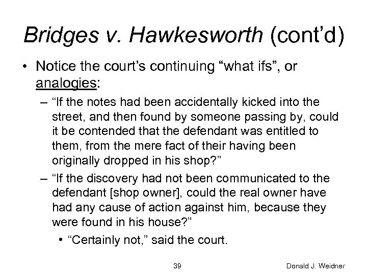 "Bridges v. Hawkesworth (cont'd) • Notice the court's continuing ""what ifs"", or analogies: –"