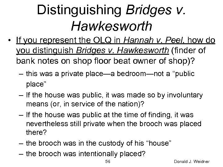 Distinguishing Bridges v. Hawkesworth • If you represent the OLQ in Hannah v. Peel,