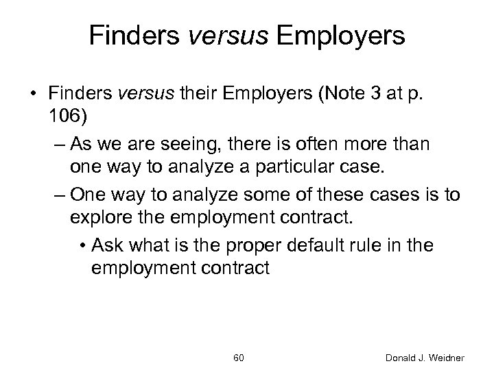 Finders versus Employers • Finders versus their Employers (Note 3 at p. 106) –