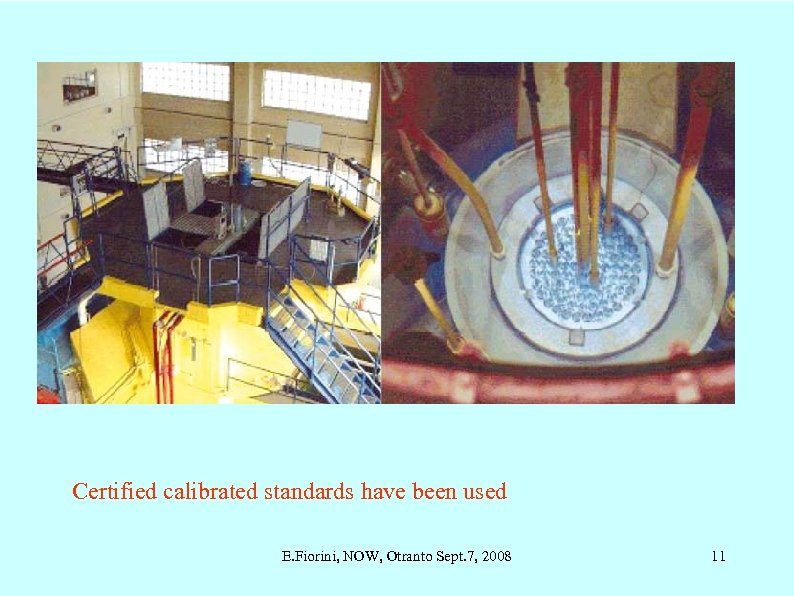 Certified calibrated standards have been used E. Fiorini, NOW, Otranto Sept. 7, 2008 11