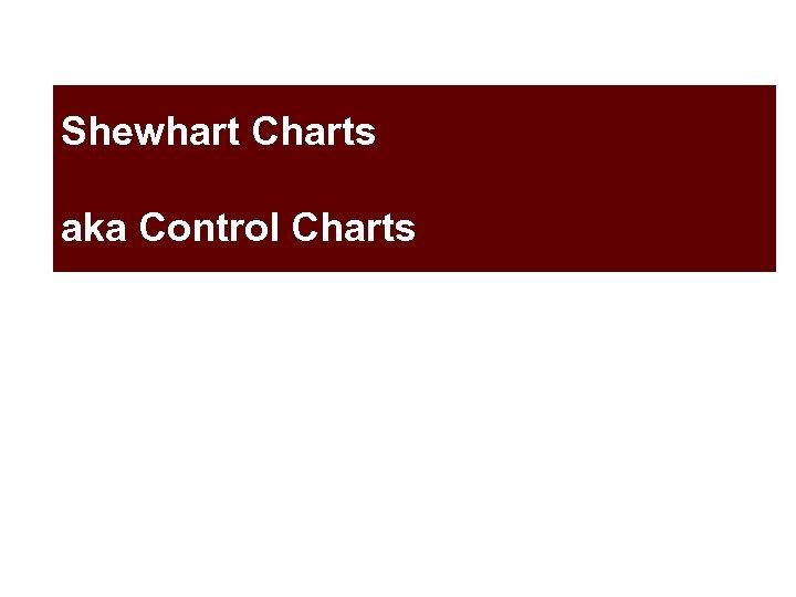 Shewhart Charts aka Control Charts