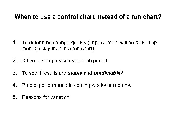 When to use a control chart instead of a run chart? 1. To determine