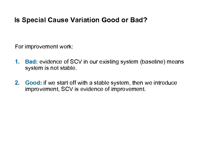 Is Special Cause Variation Good or Bad? For improvement work: 1. Bad: evidence of