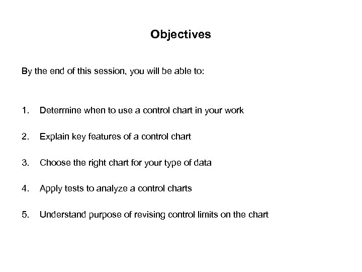 Objectives By the end of this session, you will be able to: 1. Determine