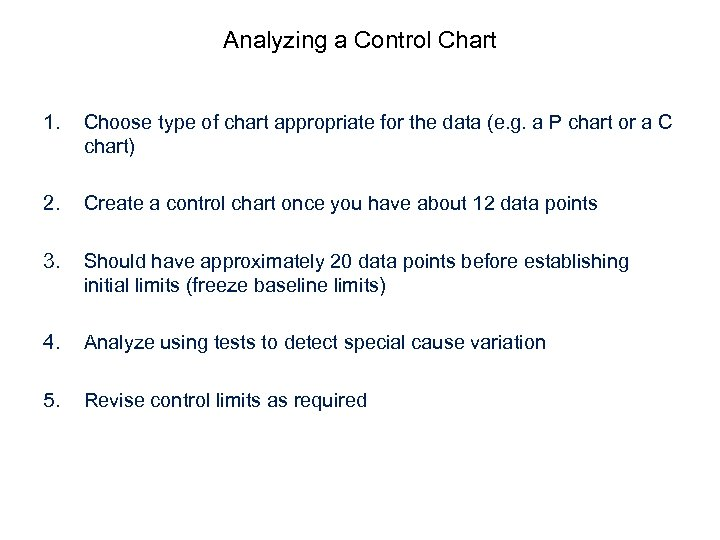 Analyzing a Control Chart 1. Choose type of chart appropriate for the data (e.